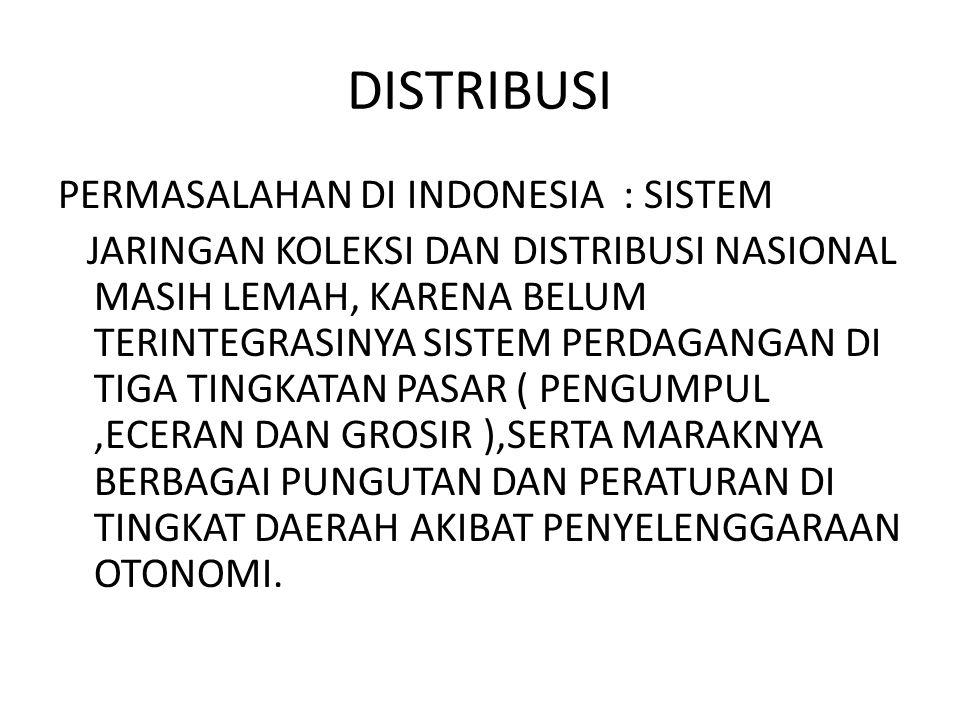 DISTRIBUSI PERMASALAHAN DI INDONESIA : SISTEM JARINGAN KOLEKSI DAN DISTRIBUSI NASIONAL MASIH LEMAH, KARENA BELUM TERINTEGRASINYA SISTEM PERDAGANGAN DI