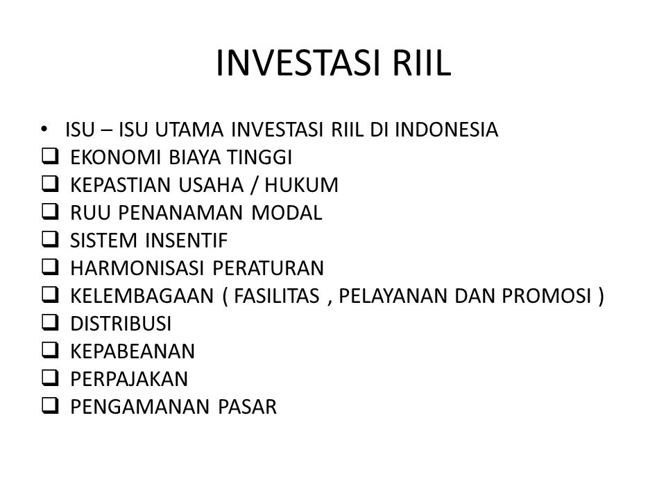 INVESTASI RIIL ISU – ISU UTAMA INVESTASI RIIL DI INDONESIA  EKONOMI BIAYA TINGGI  KEPASTIAN USAHA / HUKUM  RUU PENANAMAN MODAL  SISTEM INSENTIF 