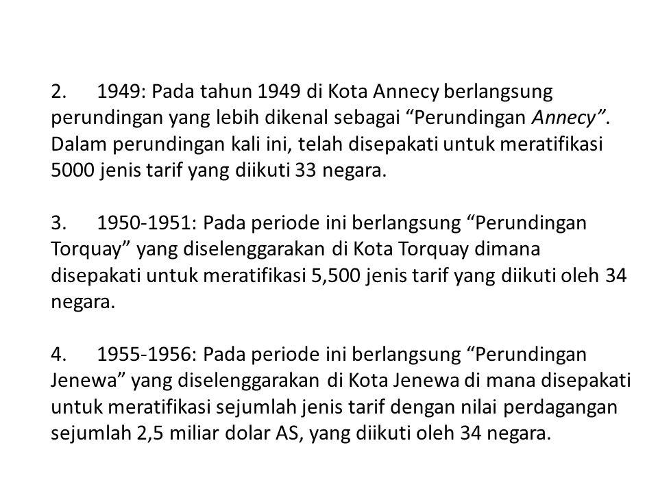 """2. 1949: Pada tahun 1949 di Kota Annecy berlangsung perundingan yang lebih dikenal sebagai """"Perundingan Annecy"""". Dalam perundingan kali ini, telah dis"""