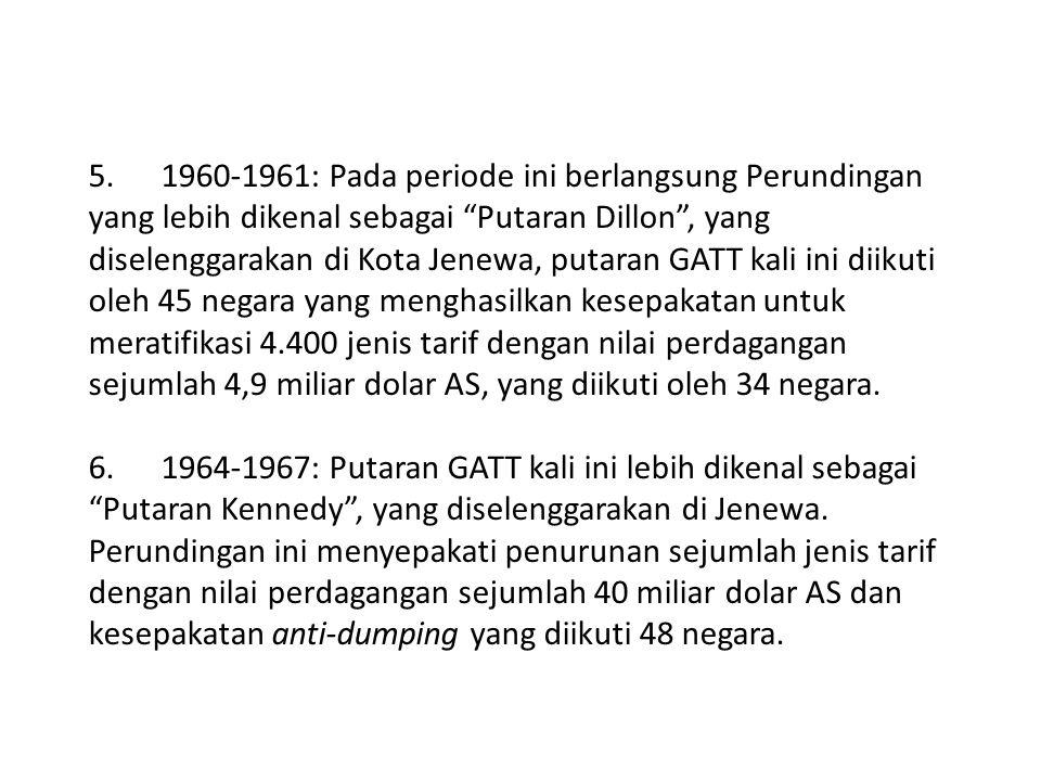 """5. 1960-1961: Pada periode ini berlangsung Perundingan yang lebih dikenal sebagai """"Putaran Dillon"""", yang diselenggarakan di Kota Jenewa, putaran GATT"""