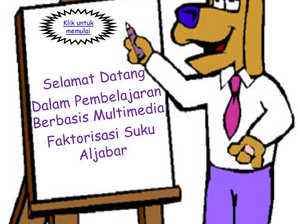 Selamat Datang Dalam Pembelajaran Berbasis Multimedia Faktorisasi Suku Aljabar Klik untuk memulai