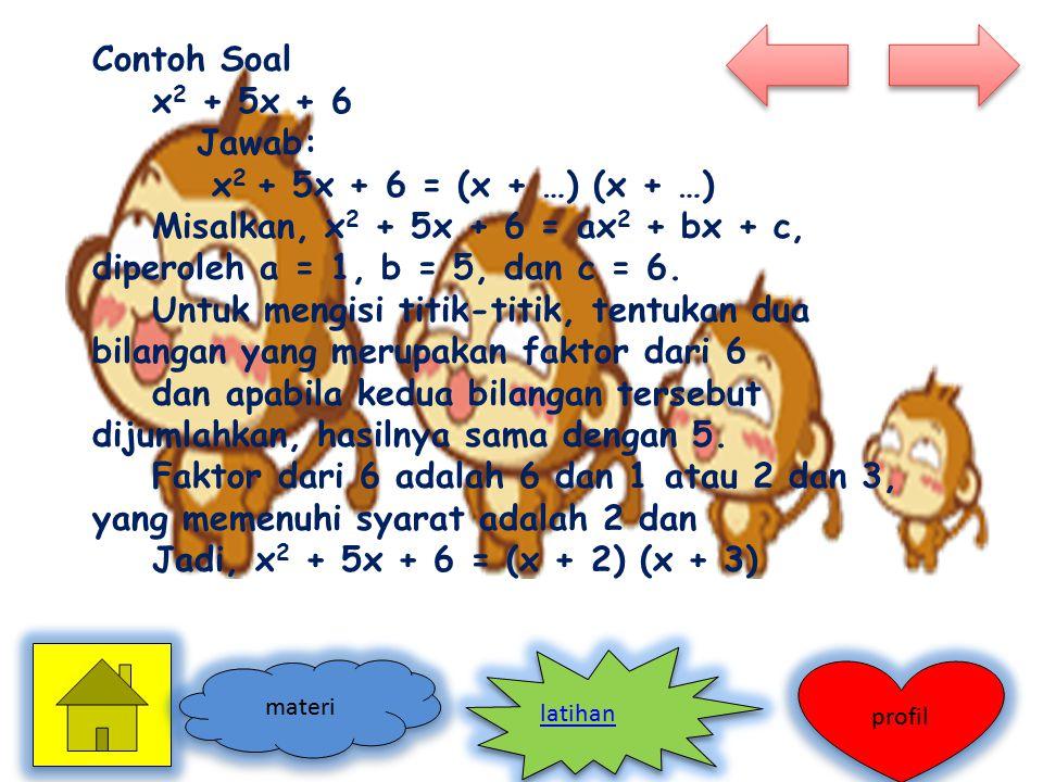 Contoh Soal x 2 + 5x + 6 Jawab: x 2 + 5x + 6 = (x + …) (x + …) Misalkan, x 2 + 5x + 6 = ax 2 + bx + c, diperoleh a = 1, b = 5, dan c = 6. Untuk mengis