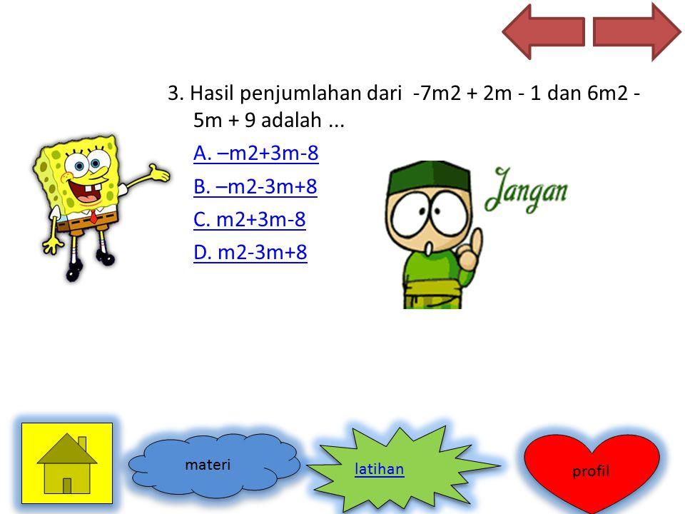 3. Hasil penjumlahan dari -7m2 + 2m - 1 dan 6m2 - 5m + 9 adalah... A. –m2+3m-8 B. –m2-3m+8 C. m2+3m-8 D. m2-3m+8 materi profil