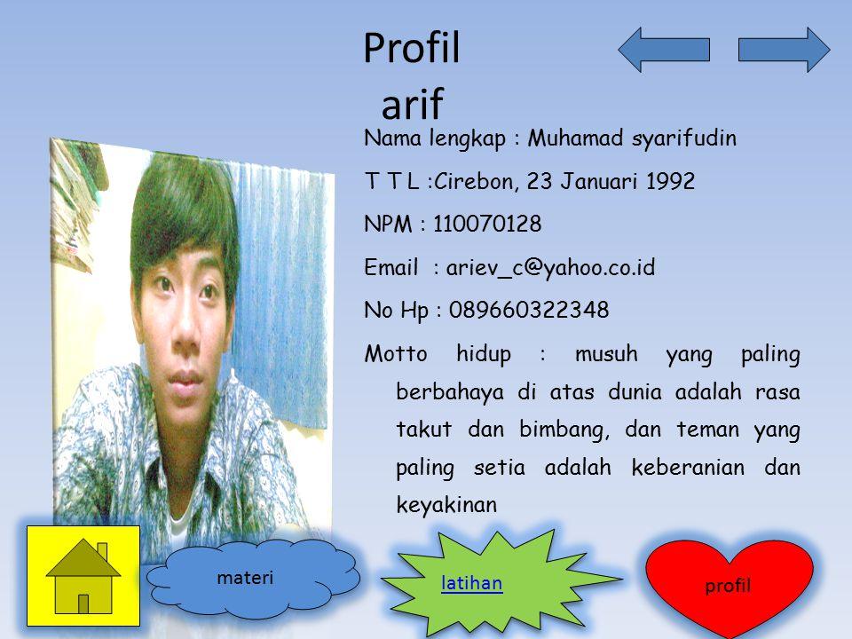 Profil arif Nama lengkap : Muhamad syarifudin T T L :Cirebon, 23 Januari 1992 NPM : 110070128 Email : ariev_c@yahoo.co.id No Hp : 089660322348 Motto h