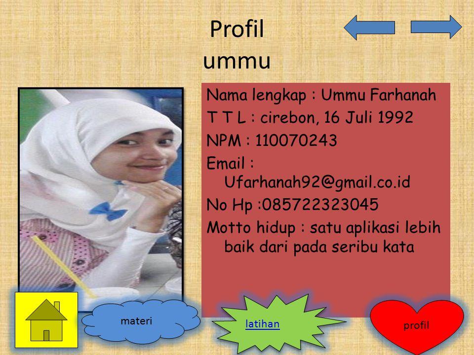 Profil ummu Nama lengkap : Ummu Farhanah T T L : cirebon, 16 Juli 1992 NPM : 110070243 Email : Ufarhanah92@gmail.co.id No Hp :085722323045 Motto hidup