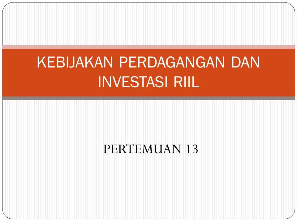 KEBIJAKAN PERDAGANGAN DAN INVESTASI RIIL PERTEMUAN 13