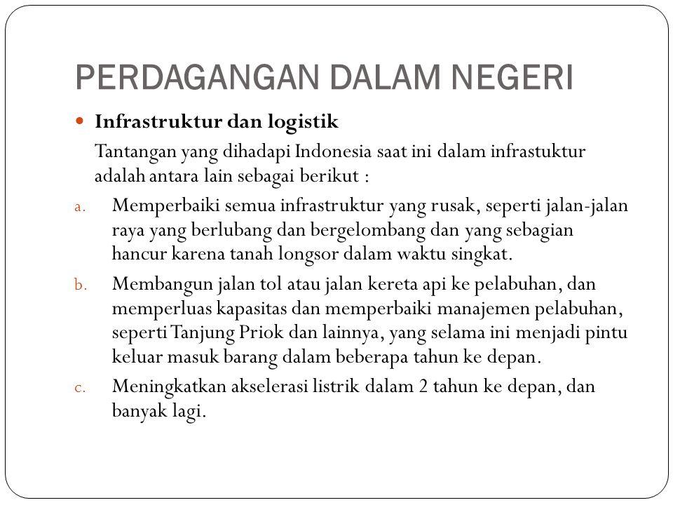 PERDAGANGAN DALAM NEGERI Infrastruktur dan logistik Tantangan yang dihadapi Indonesia saat ini dalam infrastuktur adalah antara lain sebagai berikut :