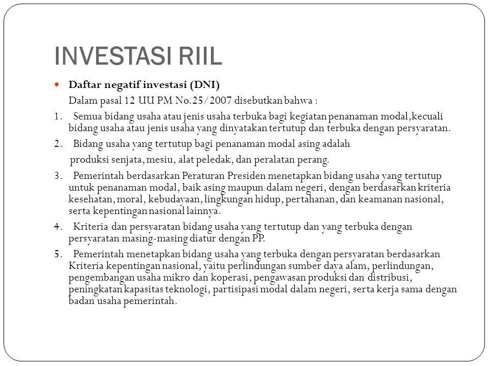 INVESTASI RIIL Daftar negatif investasi (DNI) Dalam pasal 12 UU PM No.25/2007 disebutkan bahwa : 1. Semua bidang usaha atau jenis usaha terbuka bagi k