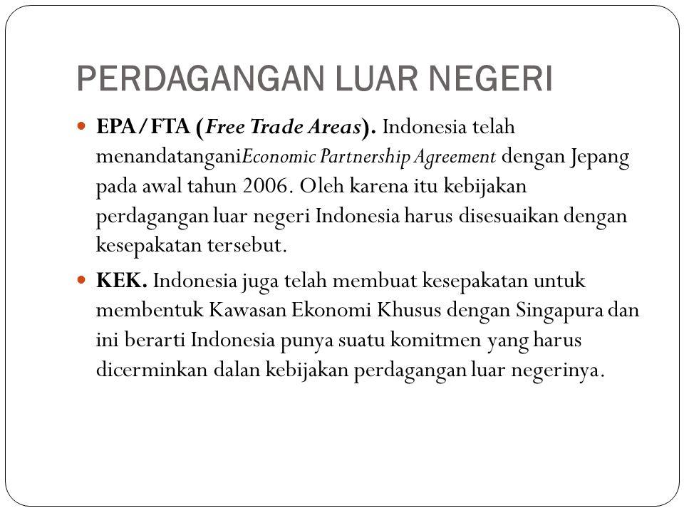 PERDAGANGAN LUAR NEGERI EPA/FTA (Free Trade Areas). Indonesia telah menandatanganiEconomic Partnership Agreement dengan Jepang pada awal tahun 2006. O