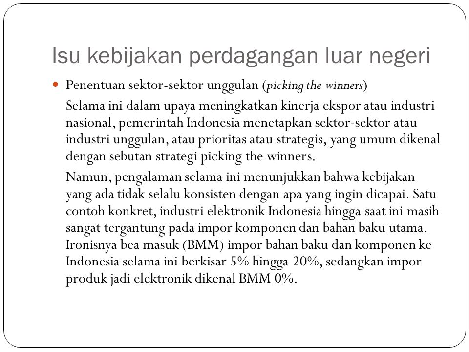 Isu kebijakan perdagangan luar negeri Penentuan sektor-sektor unggulan (picking the winners) Selama ini dalam upaya meningkatkan kinerja ekspor atau i