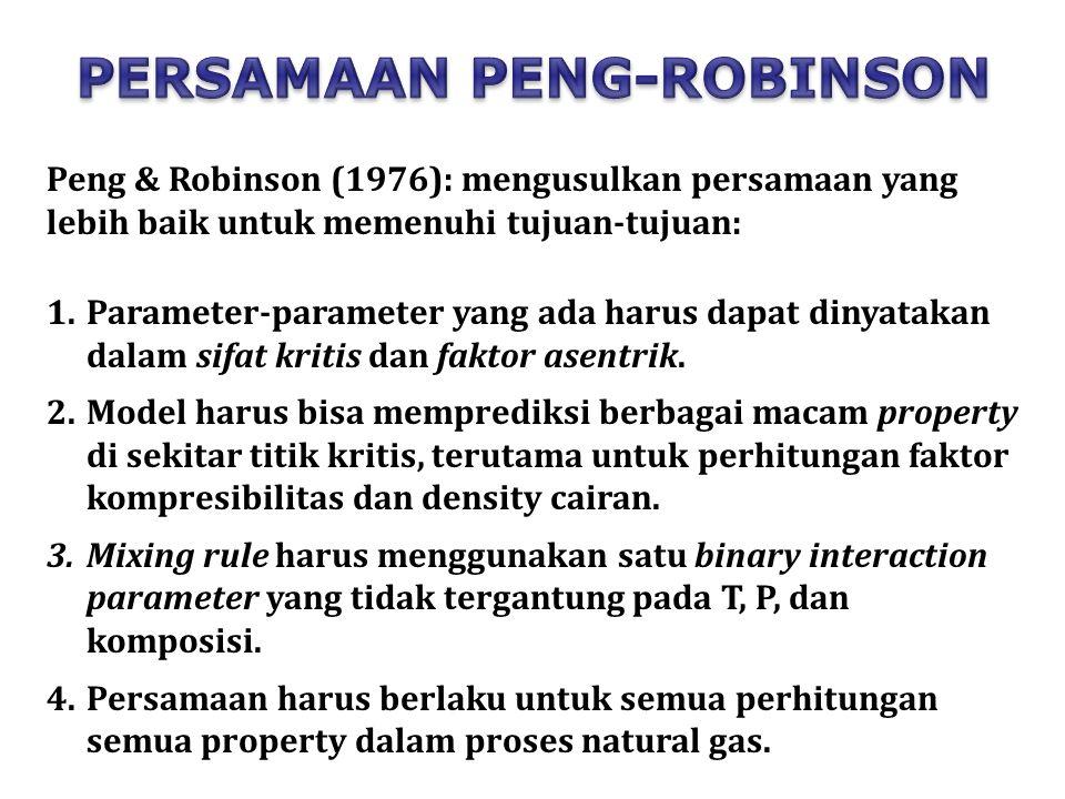Peng & Robinson (1976): mengusulkan persamaan yang lebih baik untuk memenuhi tujuan-tujuan: 1.Parameter-parameter yang ada harus dapat dinyatakan dalam sifat kritis dan faktor asentrik.