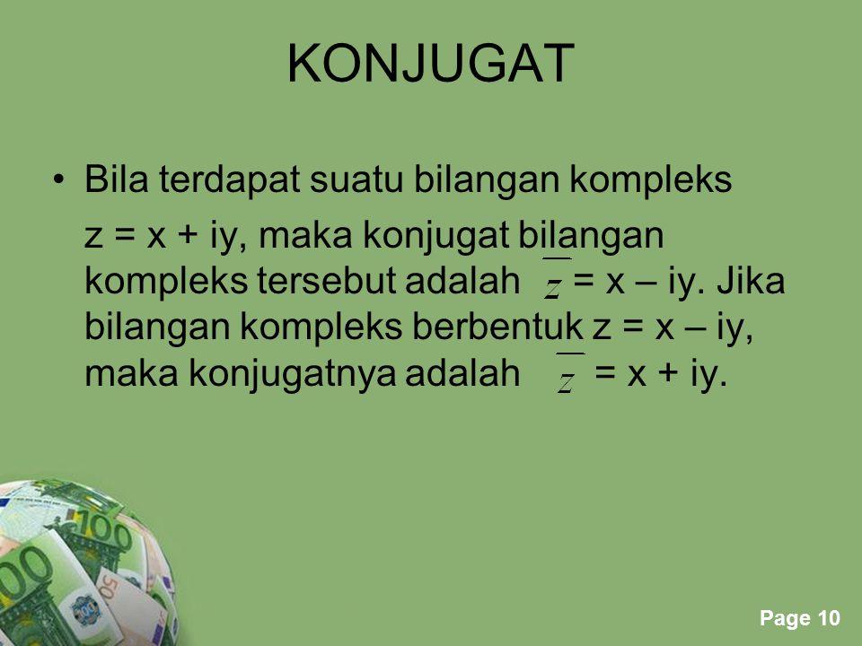 Powerpoint Templates Page 10 KONJUGAT Bila terdapat suatu bilangan kompleks z = x + iy, maka konjugat bilangan kompleks tersebut adalah = x – iy. Jika