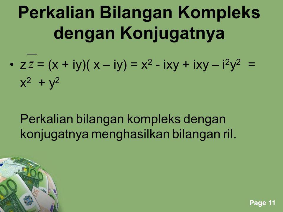 Powerpoint Templates Page 11 Perkalian Bilangan Kompleks dengan Konjugatnya z = (x + iy)( x – iy) = x 2 - ixy + ixy – i 2 y 2 = x 2 + y 2 Perkalian bi