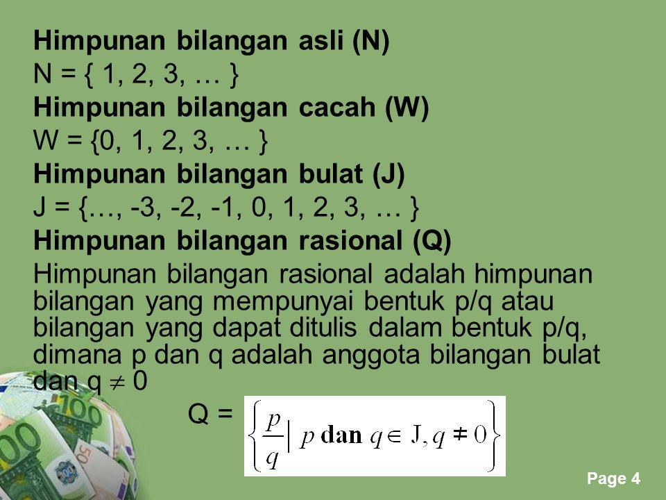 Powerpoint Templates Page 4 Himpunan bilangan asli (N) N = { 1, 2, 3, … } Himpunan bilangan cacah (W) W = {0, 1, 2, 3, … } Himpunan bilangan bulat (J)