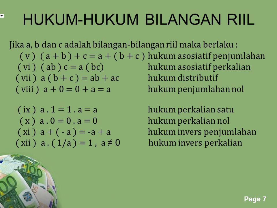 Powerpoint Templates Page 7 HUKUM-HUKUM BILANGAN RIIL Jika a, b dan c adalah bilangan-bilangan riil maka berlaku : ( v ) ( a + b ) + c = a + ( b + c )