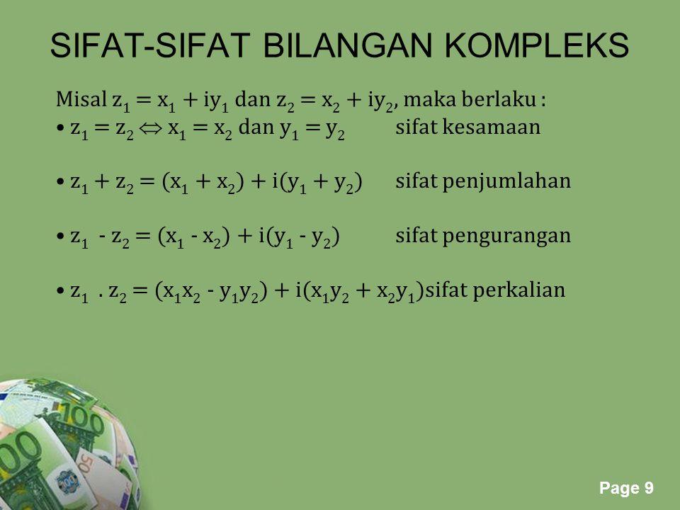 Powerpoint Templates Page 9 SIFAT-SIFAT BILANGAN KOMPLEKS Misal z 1 = x 1 + iy 1 dan z 2 = x 2 + iy 2, maka berlaku : z 1 = z 2  x 1 = x 2 dan y 1 =