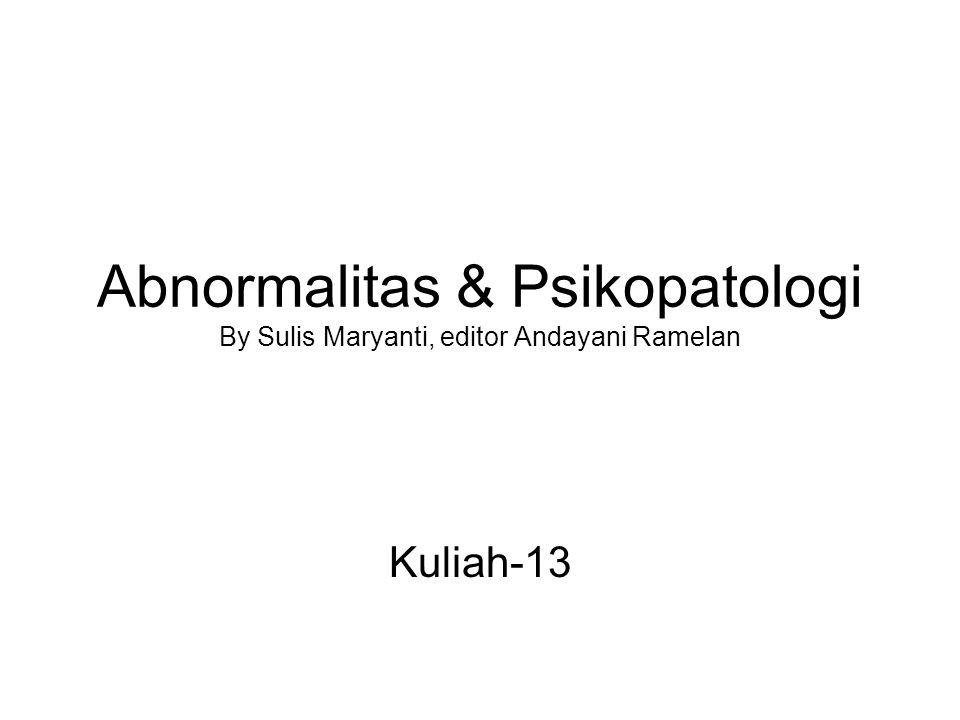 Abnormalitas & Psikopatologi By Sulis Maryanti, editor Andayani Ramelan Kuliah-13