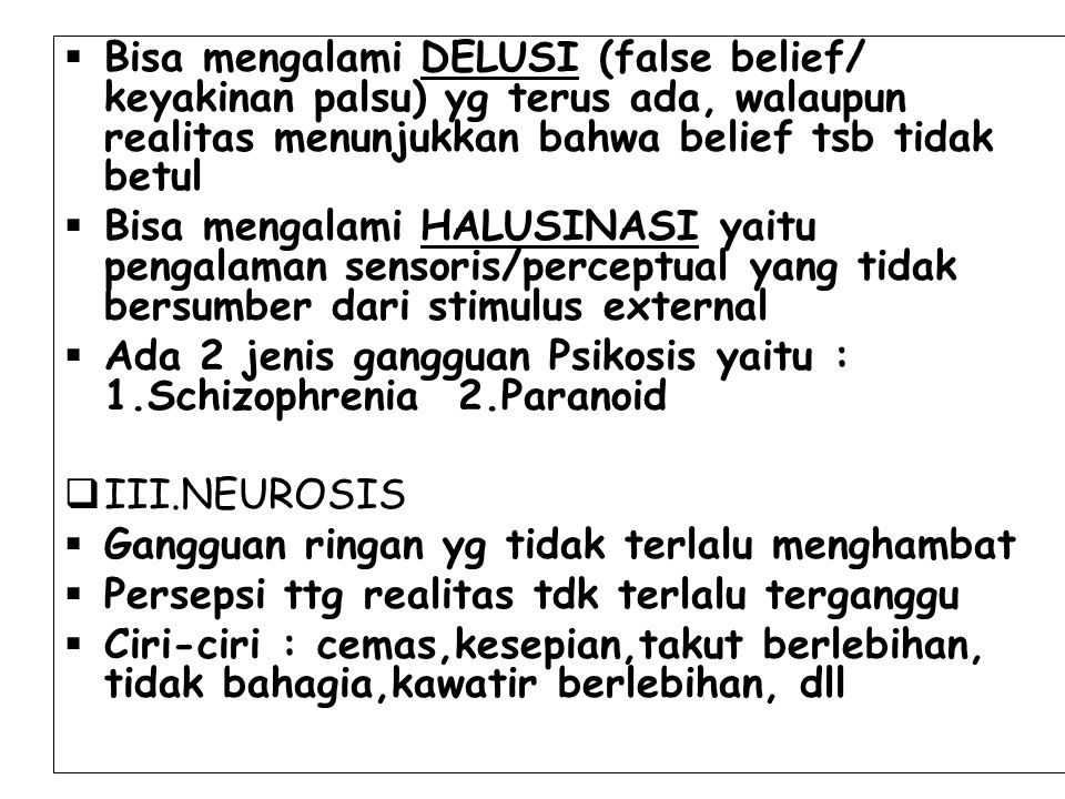  Bisa mengalami DELUSI (false belief/ keyakinan palsu) yg terus ada, walaupun realitas menunjukkan bahwa belief tsb tidak betul  Bisa mengalami HALU