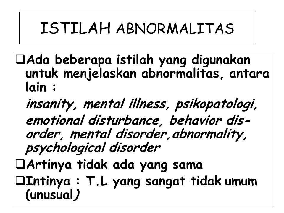 ISTILAH ABNORMALITAS  Ada beberapa istilah yang digunakan untuk menjelaskan abnormalitas, antara lain : insanity, mental illness, psikopatologi, emot