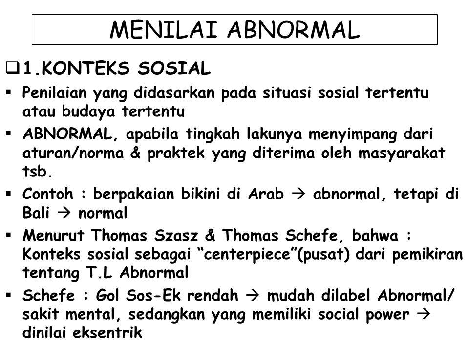 MENILAI ABNORMAL  1.KONTEKS SOSIAL  Penilaian yang didasarkan pada situasi sosial tertentu atau budaya tertentu  ABNORMAL, apabila tingkah lakunya