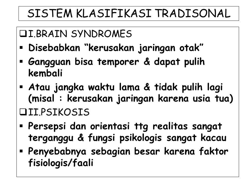 """SISTEM KLASIFIKASI TRADISONAL  I.BRAIN SYNDROMES  Disebabkan """"kerusakan jaringan otak""""  Gangguan bisa temporer & dapat pulih kembali  Atau jangka"""