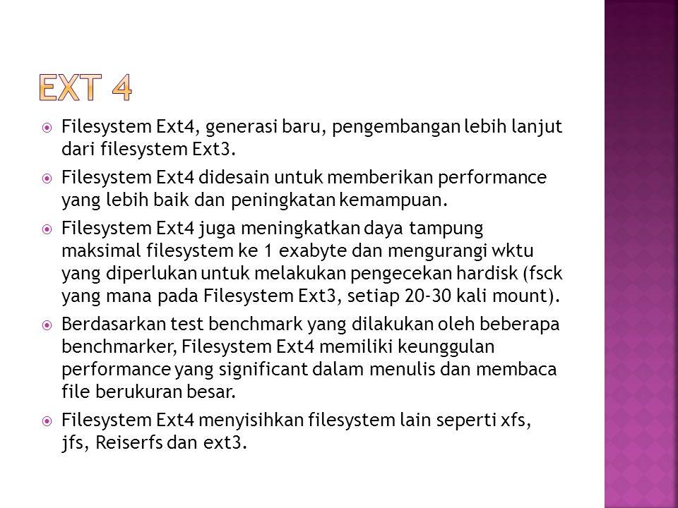  Filesystem Ext4, generasi baru, pengembangan lebih lanjut dari filesystem Ext3.  Filesystem Ext4 didesain untuk memberikan performance yang lebih b