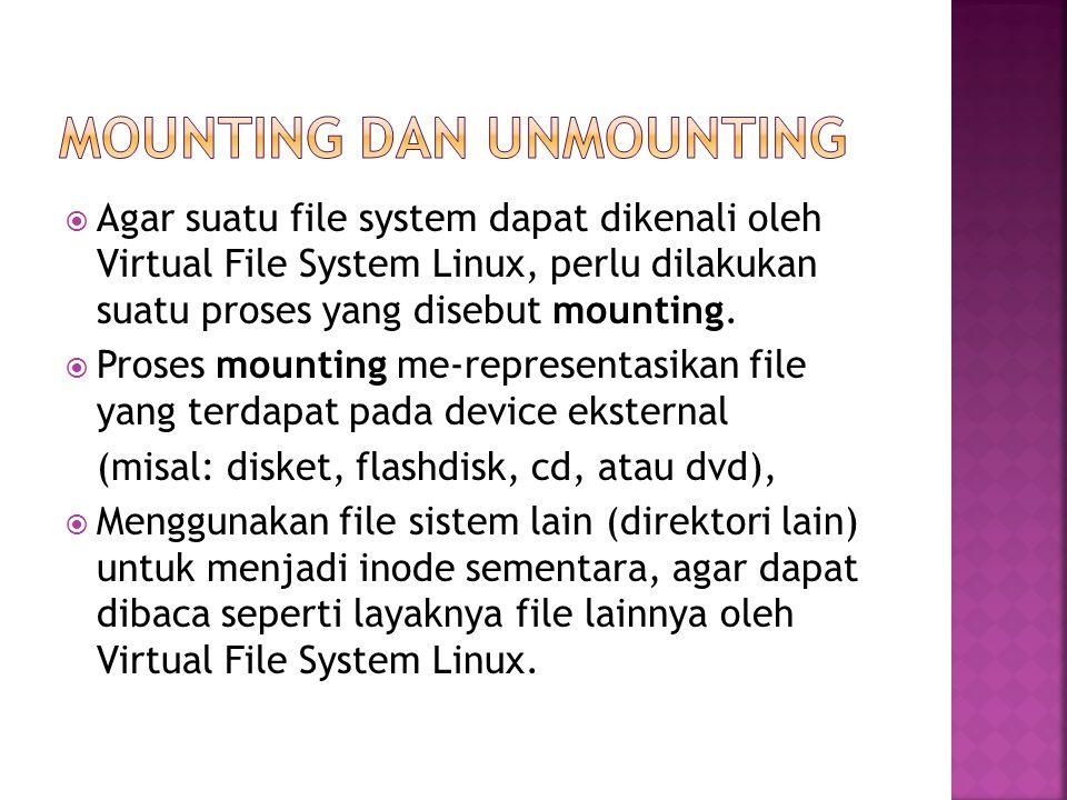  Agar suatu file system dapat dikenali oleh Virtual File System Linux, perlu dilakukan suatu proses yang disebut mounting.  Proses mounting me-repre