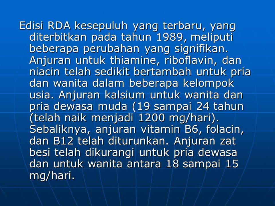 Edisi RDA kesepuluh yang terbaru, yang diterbitkan pada tahun 1989, meliputi beberapa perubahan yang signifikan.