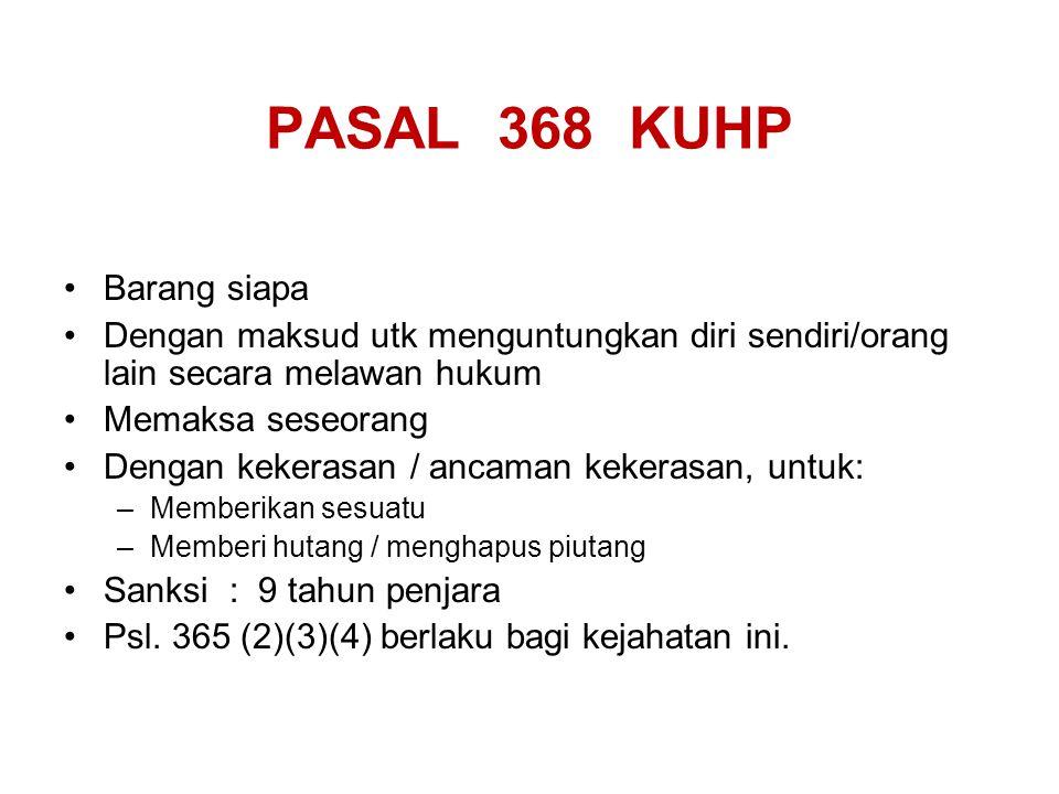PASAL 368 KUHP Barang siapa Dengan maksud utk menguntungkan diri sendiri/orang lain secara melawan hukum Memaksa seseorang Dengan kekerasan / ancaman