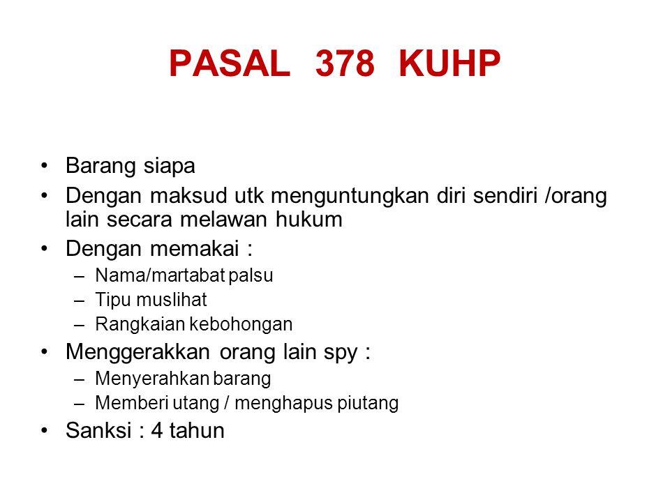 PASAL 378 KUHP Barang siapa Dengan maksud utk menguntungkan diri sendiri /orang lain secara melawan hukum Dengan memakai : –Nama/martabat palsu –Tipu