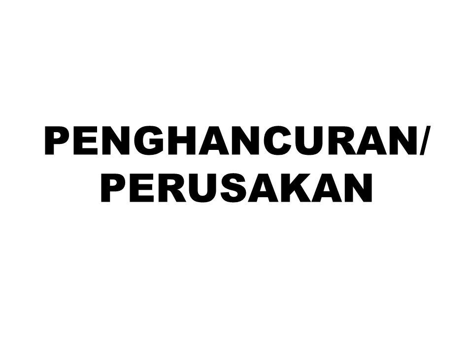 PENGHANCURAN/ PERUSAKAN