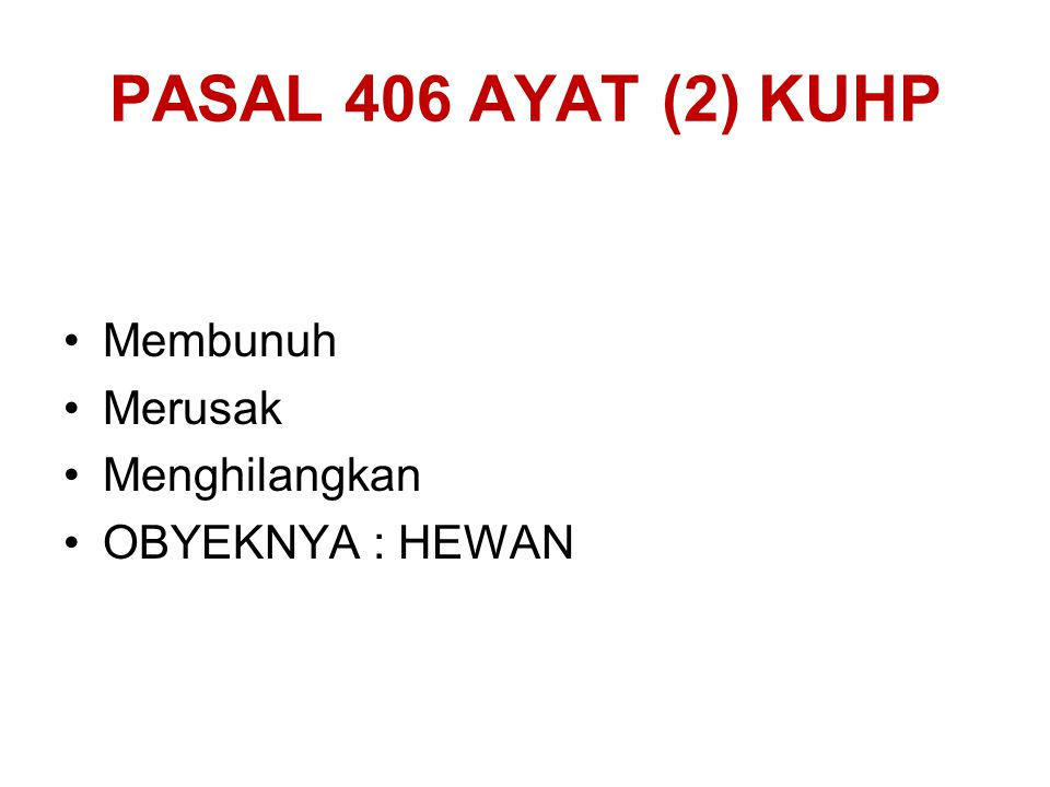 PASAL 406 AYAT (2) KUHP Membunuh Merusak Menghilangkan OBYEKNYA : HEWAN
