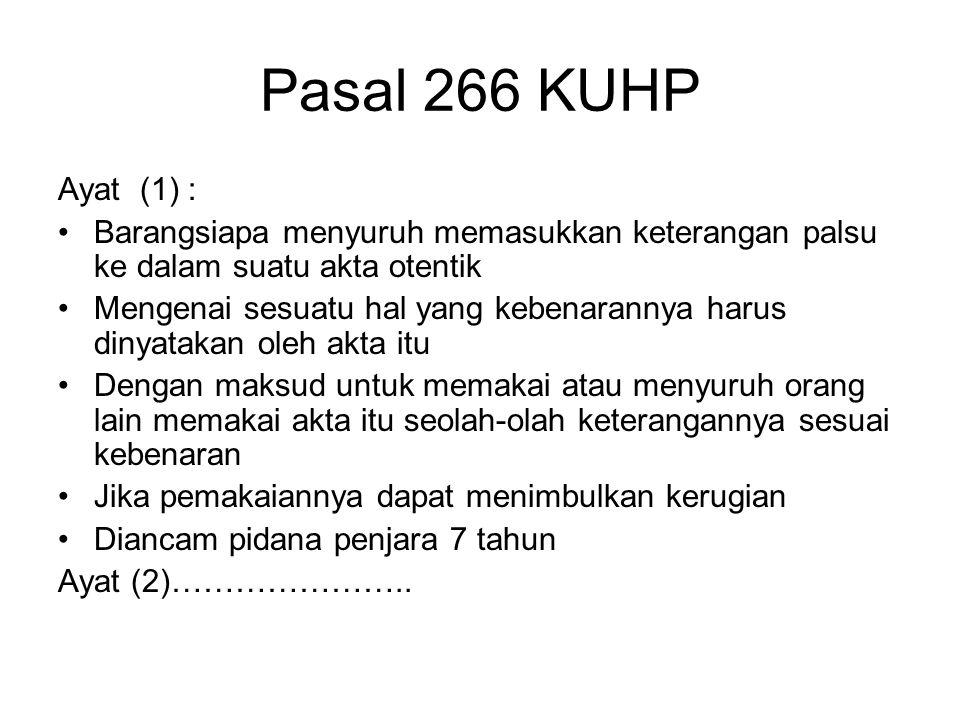 Pasal 266 KUHP Ayat (1) : Barangsiapa menyuruh memasukkan keterangan palsu ke dalam suatu akta otentik Mengenai sesuatu hal yang kebenarannya harus di