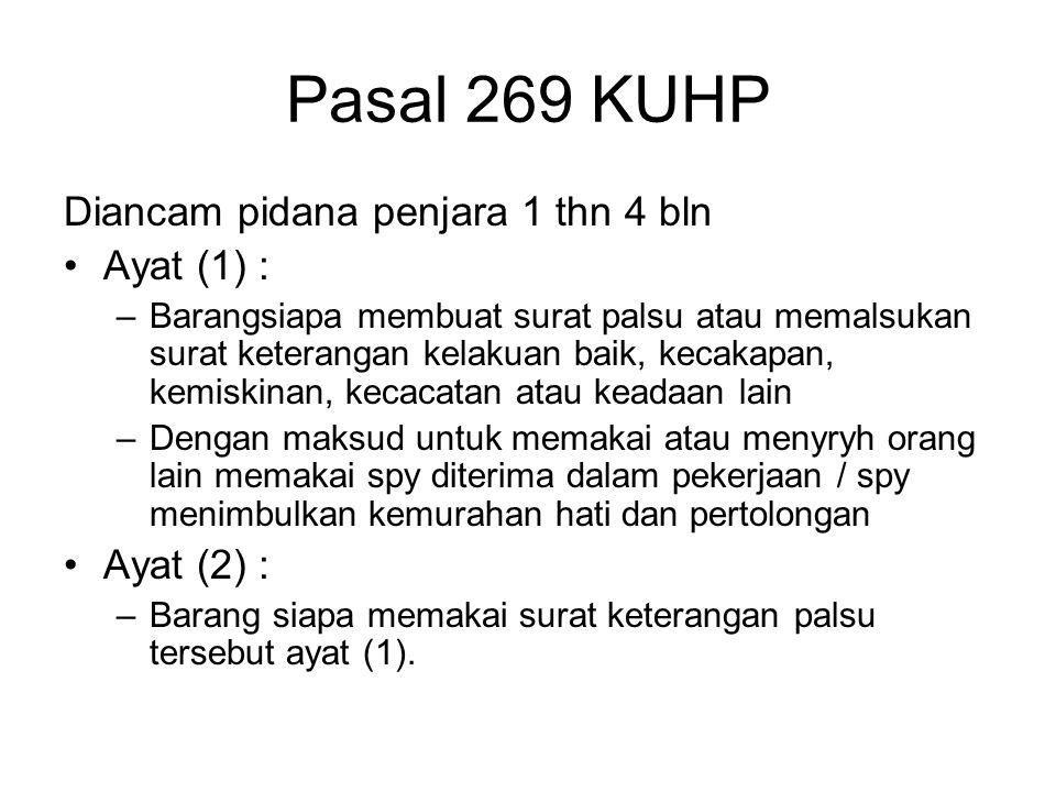 Pasal 269 KUHP Diancam pidana penjara 1 thn 4 bln Ayat (1) : –Barangsiapa membuat surat palsu atau memalsukan surat keterangan kelakuan baik, kecakapa