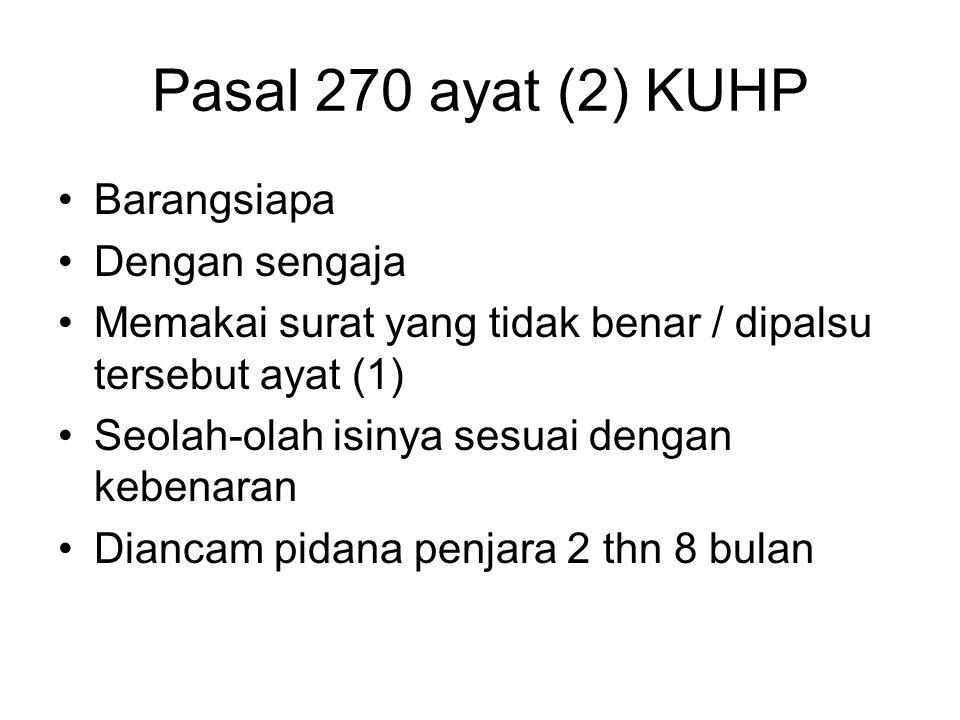 Pasal 270 ayat (2) KUHP Barangsiapa Dengan sengaja Memakai surat yang tidak benar / dipalsu tersebut ayat (1) Seolah-olah isinya sesuai dengan kebenar