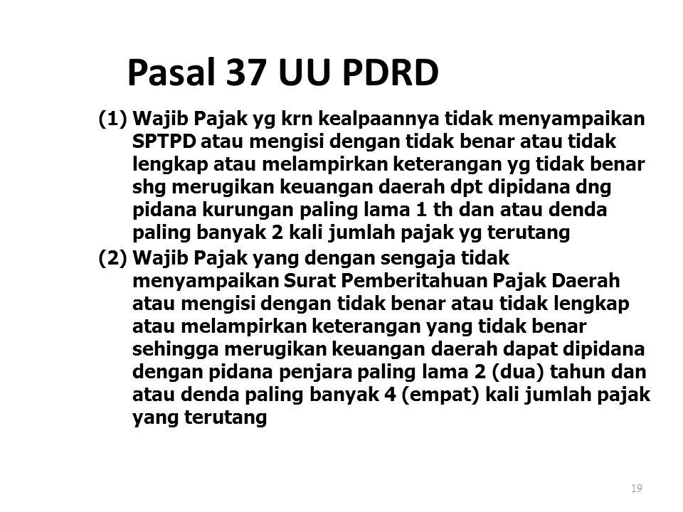 19 Pasal 37 UU PDRD (1)Wajib Pajak yg krn kealpaannya tidak menyampaikan SPTPD atau mengisi dengan tidak benar atau tidak lengkap atau melampirkan ket