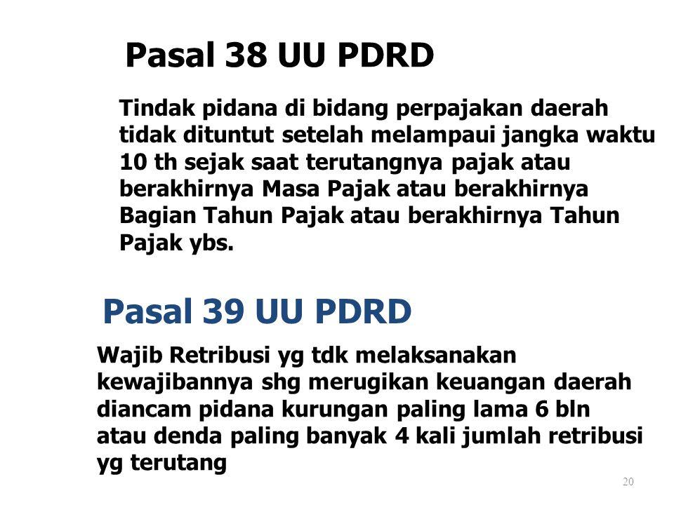 20 Pasal 38 UU PDRD Tindak pidana di bidang perpajakan daerah tidak dituntut setelah melampaui jangka waktu 10 th sejak saat terutangnya pajak atau be
