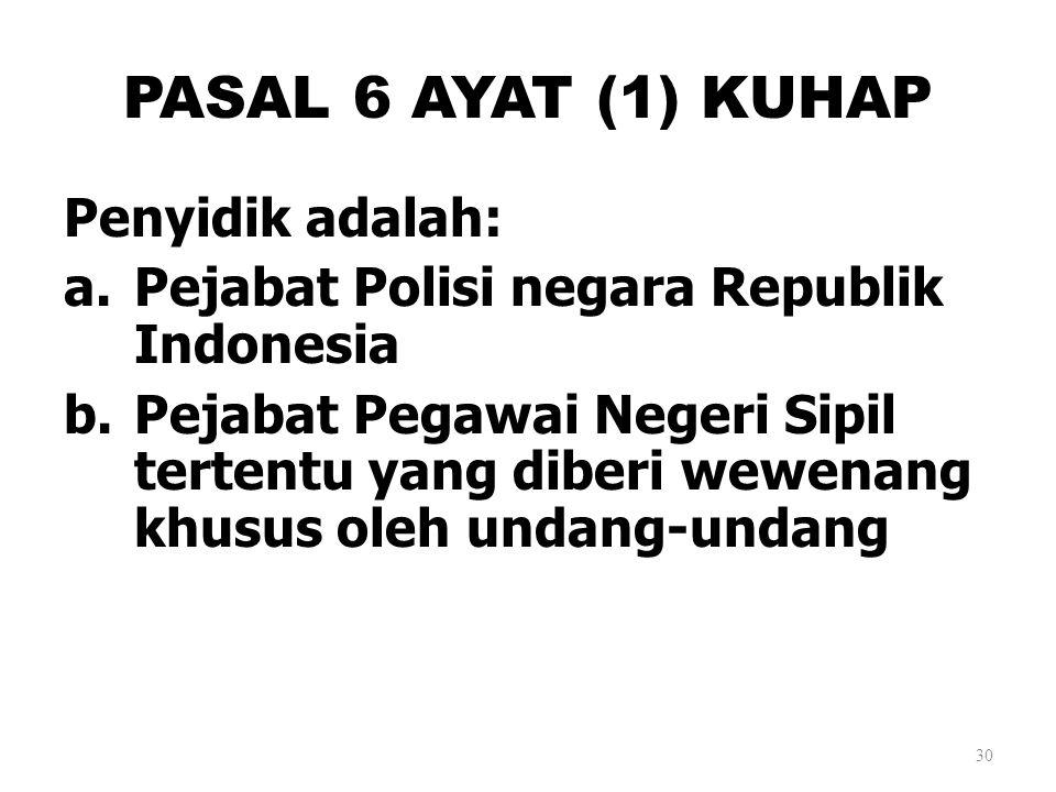 PASAL 6 AYAT (1) KUHAP Penyidik adalah: a.Pejabat Polisi negara Republik Indonesia b.Pejabat Pegawai Negeri Sipil tertentu yang diberi wewenang khusus