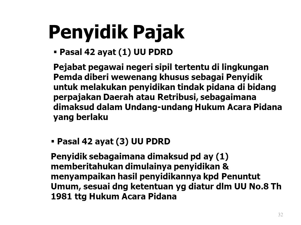 Penyidik Pajak 32  Pasal 42 ayat (1) UU PDRD Pejabat pegawai negeri sipil tertentu di lingkungan Pemda diberi wewenang khusus sebagai Penyidik untuk
