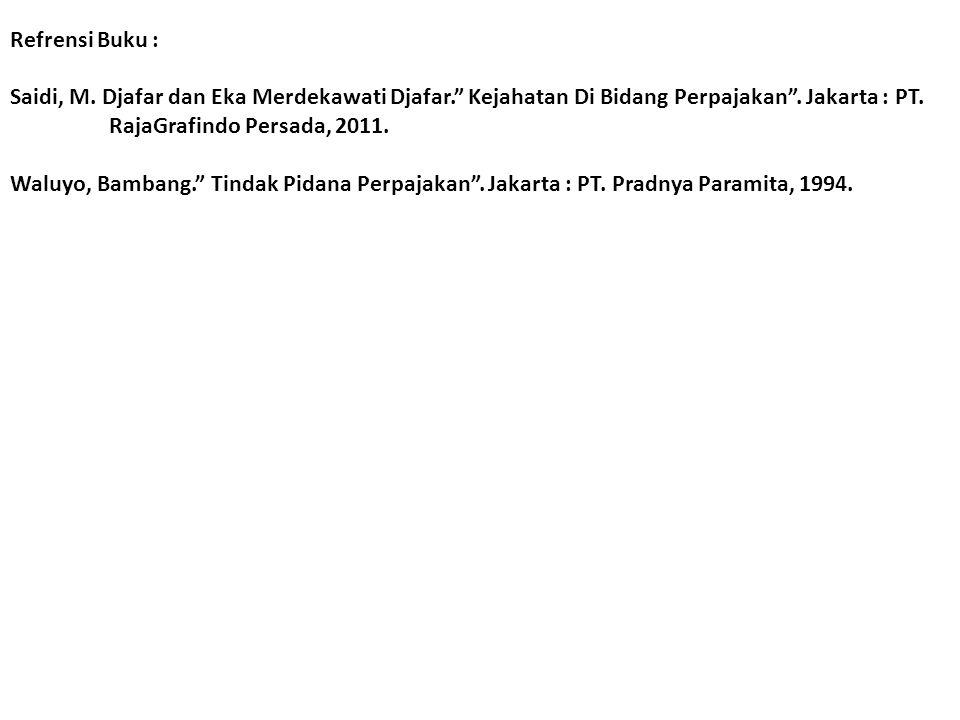 """Refrensi Buku : Saidi, M. Djafar dan Eka Merdekawati Djafar."""" Kejahatan Di Bidang Perpajakan"""". Jakarta : PT. RajaGrafindo Persada, 2011. Waluyo, Bamba"""