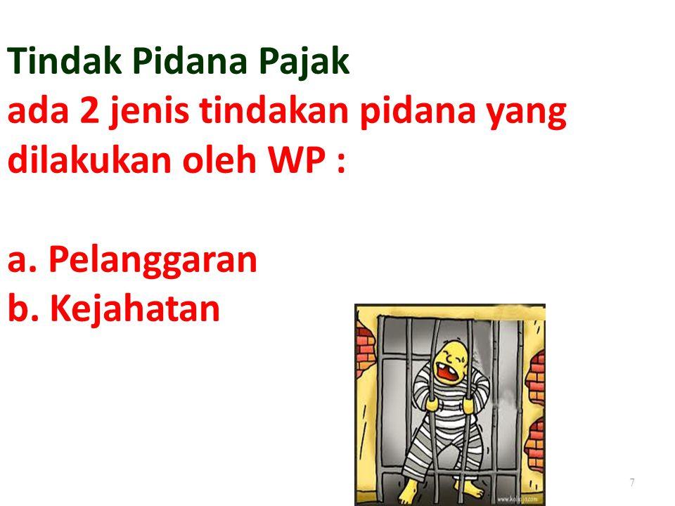 Tindak Pidana Pajak ada 2 jenis tindakan pidana yang dilakukan oleh WP : a. Pelanggaran b. Kejahatan 7