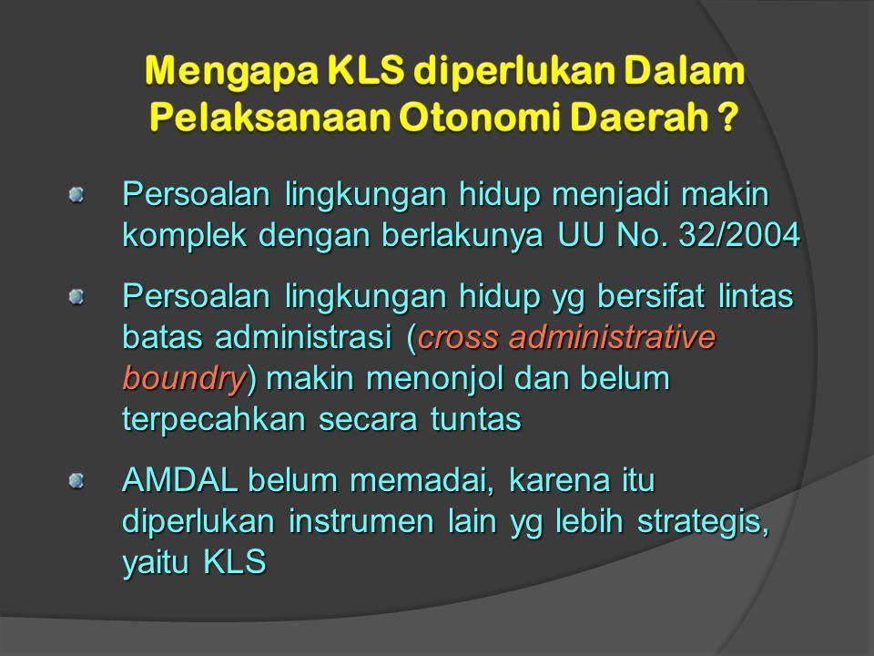 Persoalan lingkungan hidup menjadi makin komplek dengan berlakunya UU No. 32/2004 Persoalan lingkungan hidup yg bersifat lintas batas administrasi (cr
