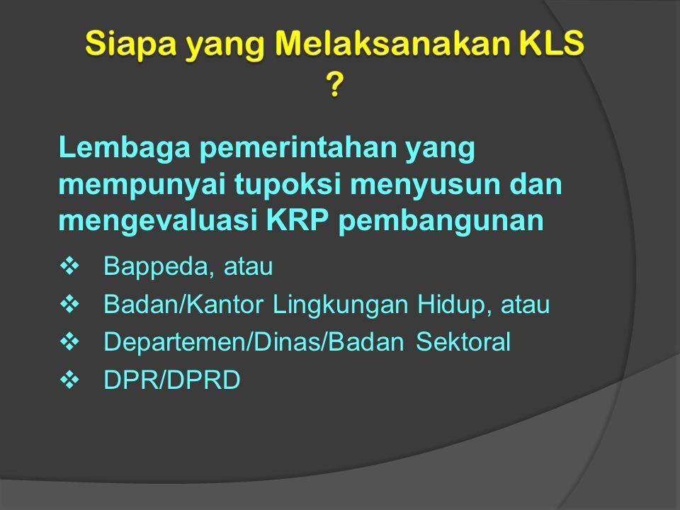 Lembaga pemerintahan yang mempunyai tupoksi menyusun dan mengevaluasi KRP pembangunan  Bappeda, atau  Badan/Kantor Lingkungan Hidup, atau  Departem