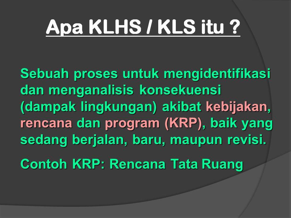 KLS difokuskan pada identifikasi dan analisis dampak tidak langsung, kumulatif dan senergistik dari berbagai jenis KRP dalam suatu kawasan tertentu.