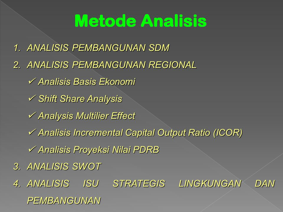 1.ANALISIS PEMBANGUNAN SDM 2.ANALISIS PEMBANGUNAN REGIONAL Analisis Basis Ekonomi Analisis Basis Ekonomi Shift Share Analysis Shift Share Analysis Ana