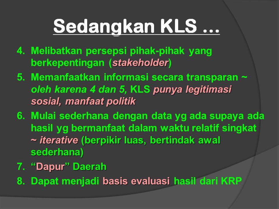 stakeholder 4.Melibatkan persepsi pihak-pihak yang berkepentingan (stakeholder) punya legitimasi sosial, manfaat politik 5.Memanfaatkan informasi seca
