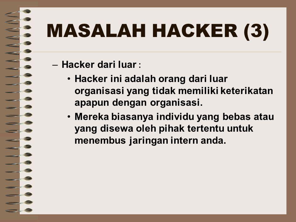 MASALAH HACKER (3) –Hacker dari luar : Hacker ini adalah orang dari luar organisasi yang tidak memiliki keterikatan apapun dengan organisasi.