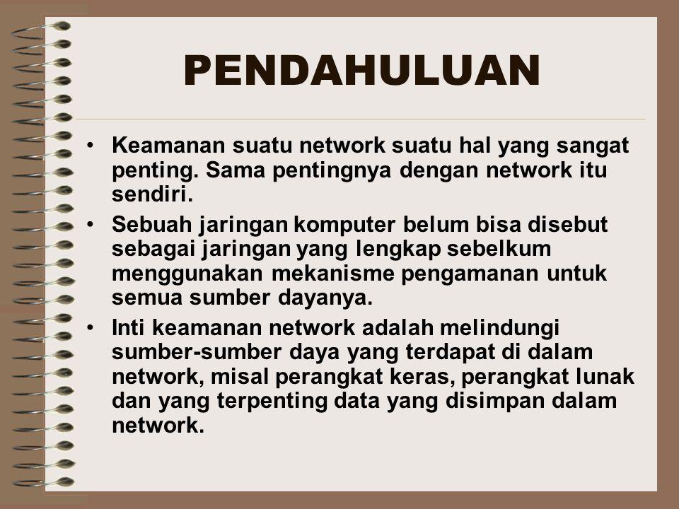 PENDAHULUAN Keamanan suatu network suatu hal yang sangat penting.