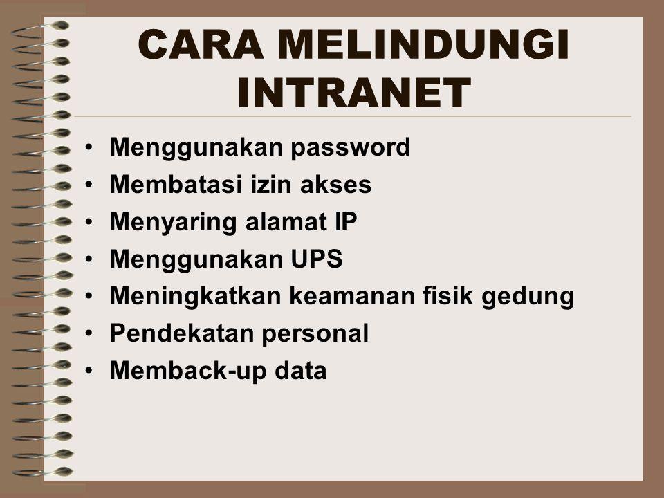 CARA MELINDUNGI INTRANET Menggunakan password Membatasi izin akses Menyaring alamat IP Menggunakan UPS Meningkatkan keamanan fisik gedung Pendekatan personal Memback-up data