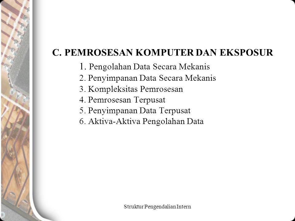 Struktur Pengendalian Intern C. PEMROSESAN KOMPUTER DAN EKSPOSUR 1. Pengolahan Data Secara Mekanis 2. Penyimpanan Data Secara Mekanis 3. Kompleksitas